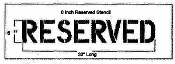 Part No. 10003850 RESERVED Stencil, 6 inches tall x 33 inches long